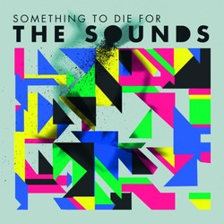 The Sounds — Something To Die For (2011)